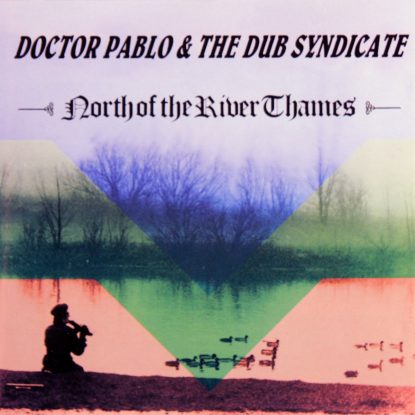 Doctor Pablo & The Dub Syndicate - North Of The River Thames - CD