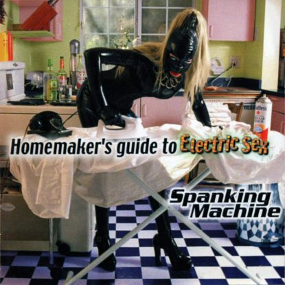 Spanking Machine - Homemakers Guide To Electric Sex - CD