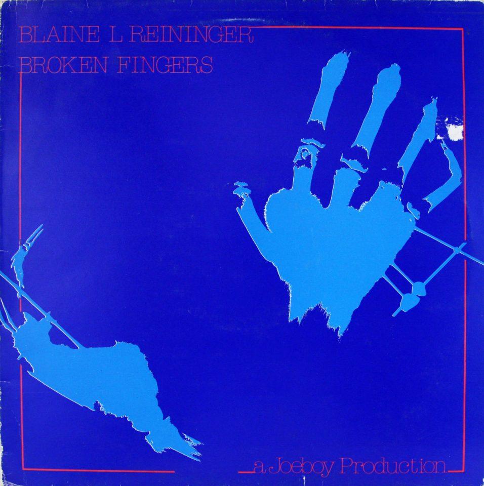 Blaine L Reininger - Broken Fingers - Vinyl