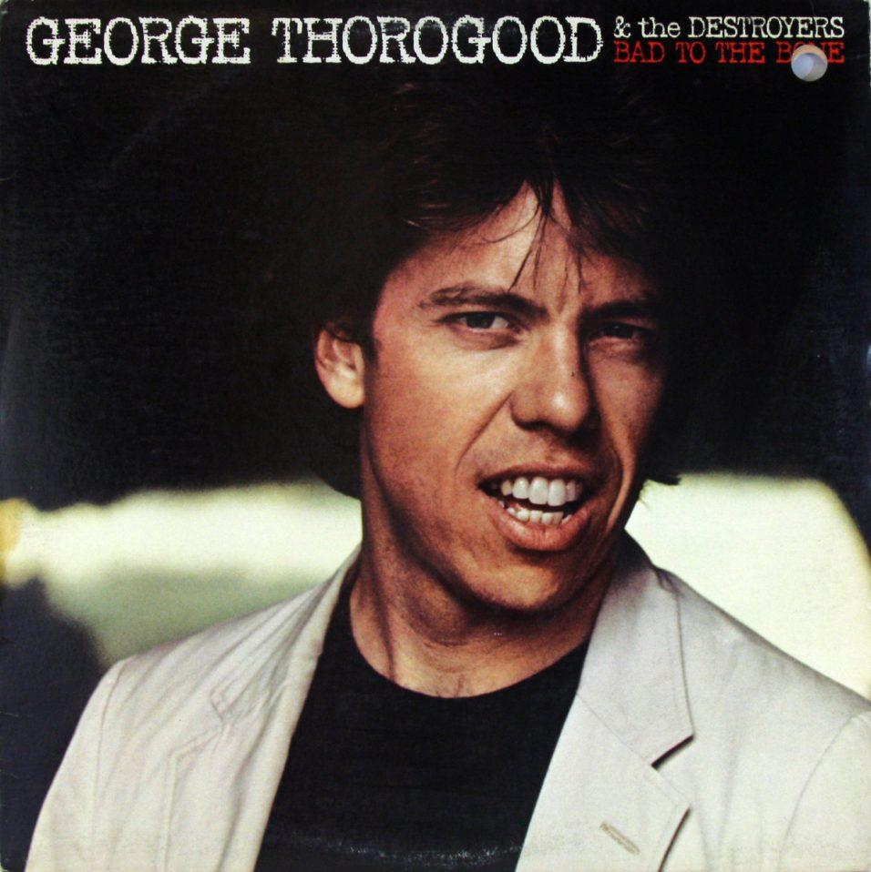 George Thorogood & the Destroyers - Bad to the Bone - Vinyl